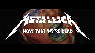 Now That We're Dead - Metallica (Video)
