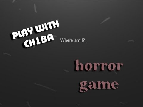 Play with Ch1ba - Мини хоррор - Where am I?