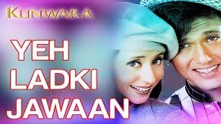 Yeh Ladki Jawan - Kunwara | Govinda & Urmila Matondkar | Kumar Sanu & Alka Yagnik