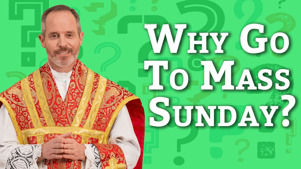 Ask A Priest | Why Go To Mass on Sundays?