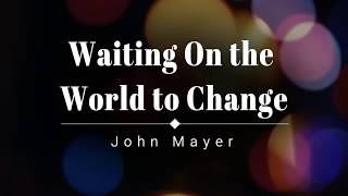 John Mayer - Waiting On the World to Change   [HQ]