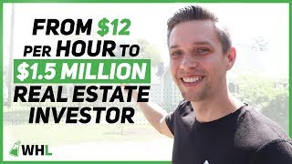 From $12 Per Hour To $1.5 Million Real Estate Investor