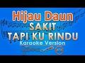Hijau Daun - Sakit Tapi Ku Rindu (Karaoke Lirik Tanpa Vokal) by GMusic