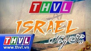 THVL | Israel Ký Sự – Tập 2 : Jerusalem Và Niềm Tin Của Người Do Thái