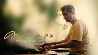 Friendships [relaxing piano music, peaceful, soothing, calming, light, easy, focus music]