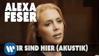 Alexa Feser   Wir Sind Hier (Akustik Piano Clip)