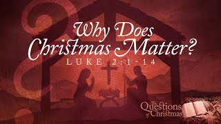 Why Does Christmas Matter? - Pastor Jeff Schreve