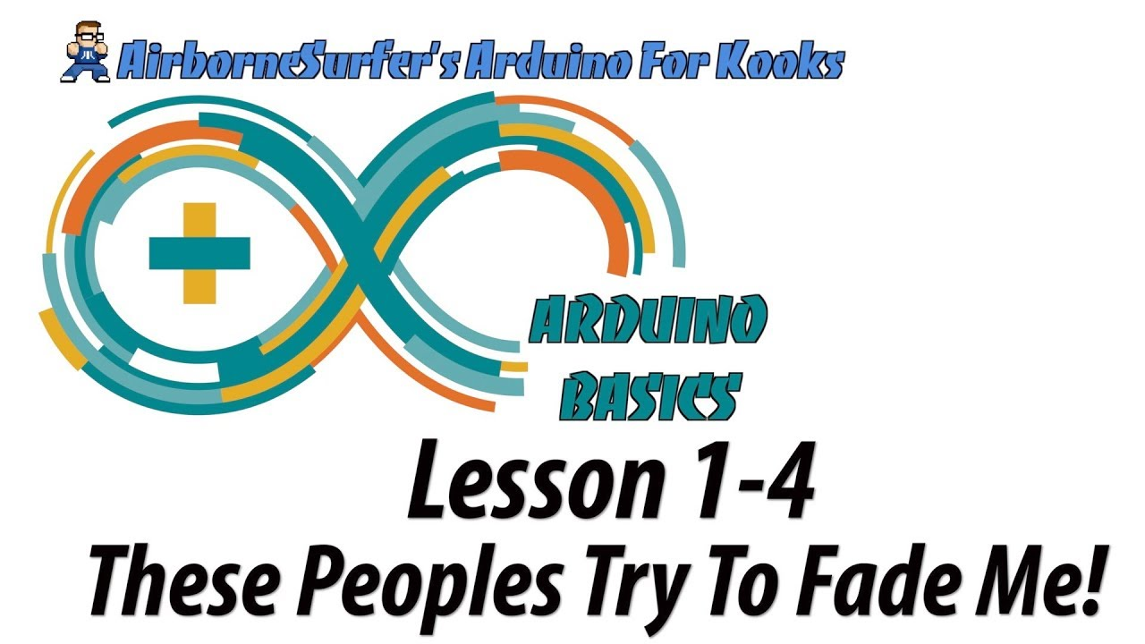 "Arduino Basics Lesson 1-4: ""These Peoples Try To Fade Me!"""