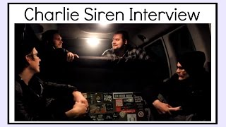 Charlie Siren Interview