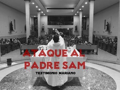 ATAQUE AL PADRE SAM | AUXILIO DE LA VIRGEN MARÍA. Testimonio mariano 2017.