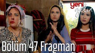 Yeni Gelin 47. Bölüm Fragman