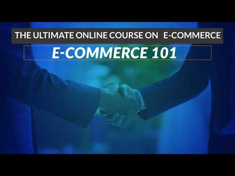 E-Commerce 101 - The Ultimate Online Course on E-Commerce
