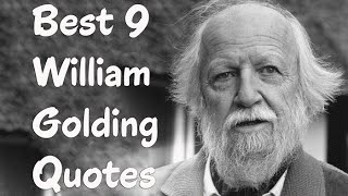 Best 9 William Golding Quotes (Author of Lord of the Flies)