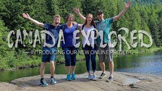 Canada Explored Travel Adventure Project!
