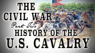 The U.S. Cavalry during The Civil War PT. 2 - 1861-1865 - A History
