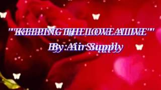 KEEPING THE LOVE ALIVE (Lyrics)=Air Supply=