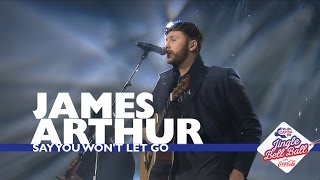 James Arthur  Say You Wont Let Go Live At Capitals Jingle Bell Ball 2016