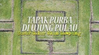 [TAPAK LAMPUNG] Tapak Purba Di Ujung Pulau, Susur Galur Ulun Lampung