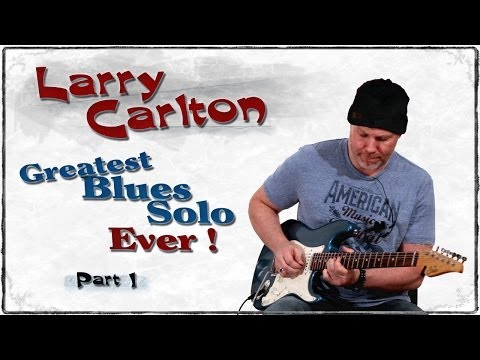 BEST BLUES GUITAR SOLO EVER !!! Larry Carlton - BP Blues Guitar Solo - Guitar Lesson