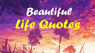 Beautiful Life Quotes | Quotes to Live By | Life Lessons