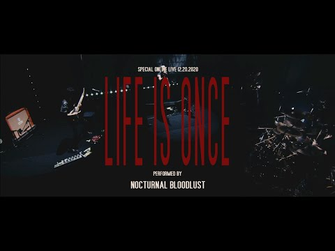 NOCTURNAL BLOODLUST - Life is Once (Streaming Live 2020)