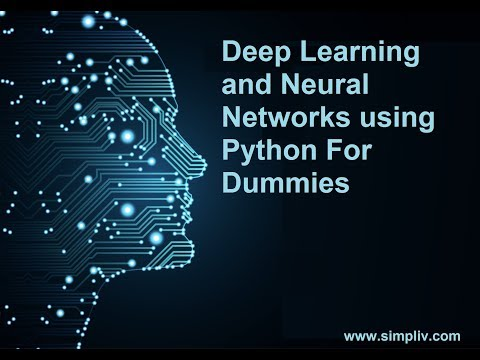 Deep Learning and Neural Networks using Python For Dummies
