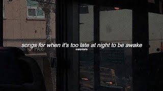 songs for when its too late at night to be awake