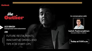 The Outlier Ep4 - AD Singh, Entrepreneur and Restaurateur, in conversation with Satish Padmanabhan