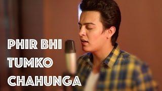 Male cover phir bhi tumko chahunga - 免费在线视频最佳电影