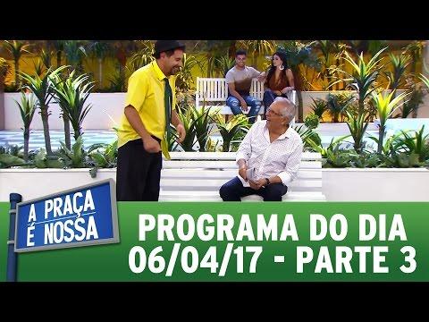 A Praça É Nossa (06/04/17) - Parte 3
