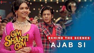 Om Shanti Om | Behind The Scenes | Ajab Si | Deepika