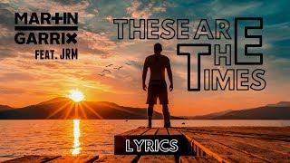 Martin Garrix Feat. JRM   These Are The Times (LYRICS)