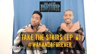 Take The Stairs Ep. 6 - #WakandaForever