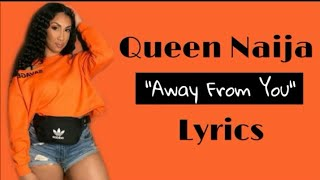 Queen Naija   Away From You (Lyrics)
