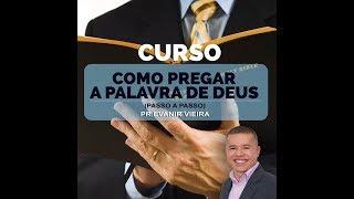 Como pregar a Palavra de Deus- Pr.Evanir Vieira