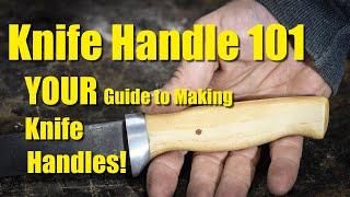 Knife Handles 101! - How to Make Knife Handles