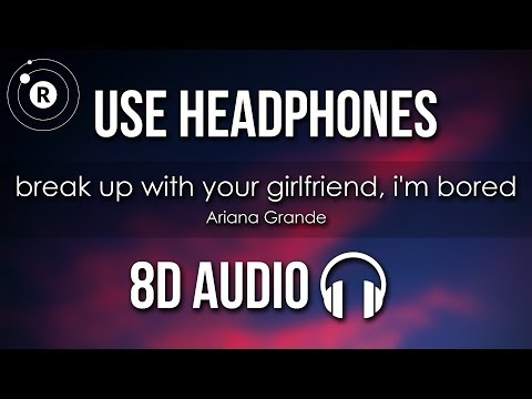 Ariana Grande - break up with your girlfriend, i'm bored (8D AUDIO)