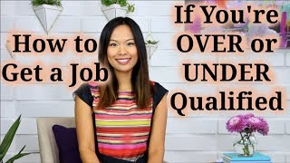 How to Get a Job (If You're Overqualified or Have No Experience)