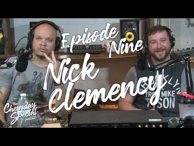 Nick Clemency | Chewsday Special Podcast #9