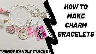 HOW TO MAKE CHARM BRACELETS/BANGLE STACKS
