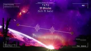t.A.T.u - 30 Minutes (Arch FX Remix) [HQ Free]
