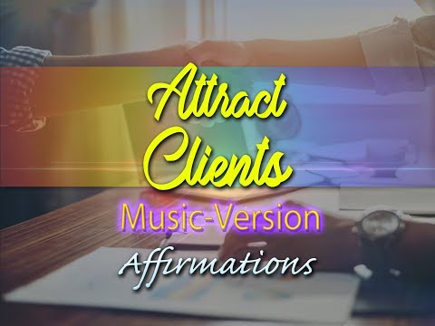 Attract Clients - I Am A Magnet For Clients - With Uplifting Music  - Super-Charged Affirmations