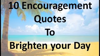 10 Encouragement Quotes To Brighten Your Day