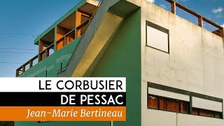 Le Corbusier De Pessac - Documentaire  De Jean-Marie Bertineau (2013)