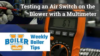 Testing an Air Switch on the Blower with a Multimeter - Weekly Boiler Tips