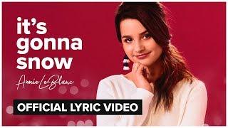 IT'S GONNA SNOW | Annie LeBlanc | Official Lyric Video