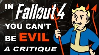 In FALLOUT 4 You Cannot Be Evil - A Critique