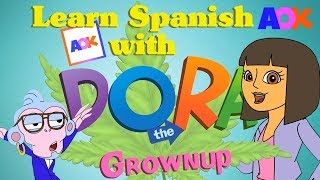 LEARN SPANISH WITH DORA THE GROWNUP