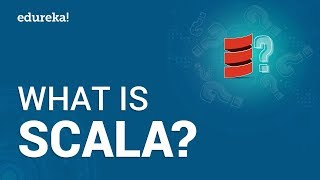 What is Scala? | Scala Programming Tutorial for Beginners | Apache Spark Training | Edureka