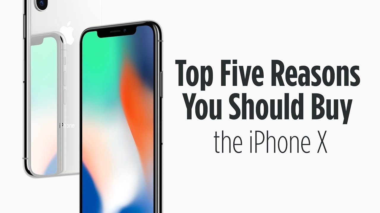 5 Reasons to Buy  iPhone X